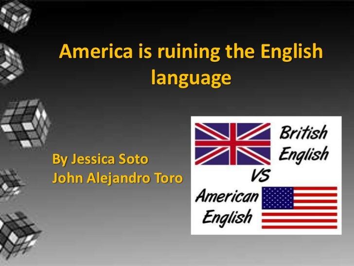 America is ruining the english