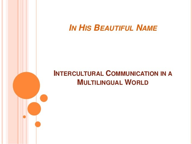 IN HIS BEAUTIFUL NAME  INTERCULTURAL COMMUNICATION IN A MULTILINGUAL WORLD