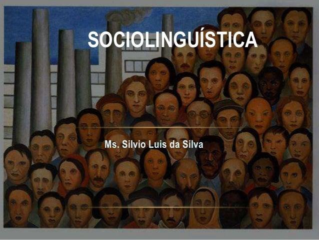SOCIOLINGUÍSTICA  Ms. Silvio Luis da Silva