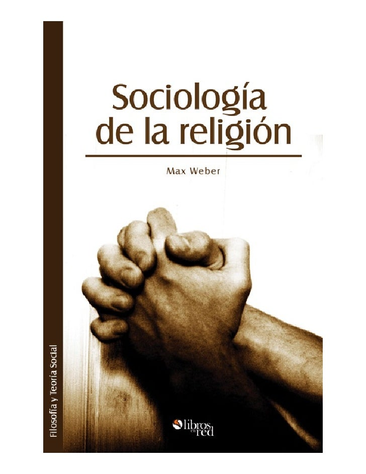 Sociología de la religión           Max Weber                  Colección       Filosofía y teoría social            www.li...