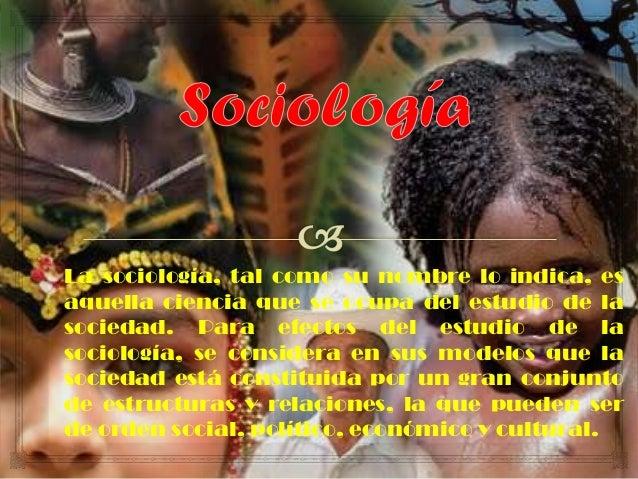 La sociología, tal como su nombre lo indica, es aquella ciencia que se ocupa del estudio de la sociedad. Para efectos del ...