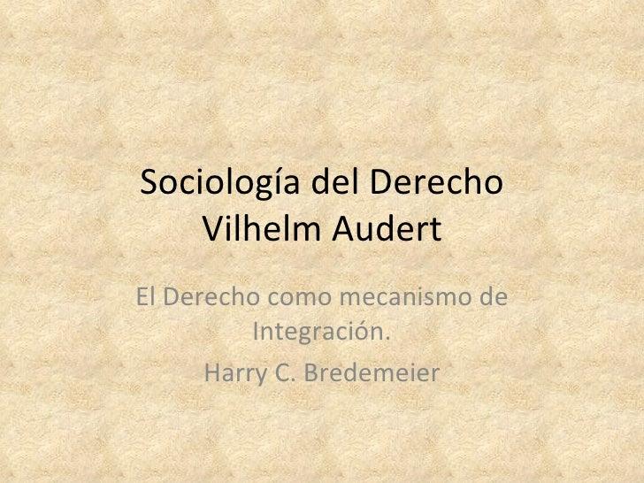 Sociología del Derecho Vilhelm Audert El Derecho como mecanismo de Integración. Harry C. Bredemeier