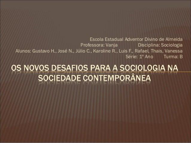 Escola Estadual Adventor Divino de Almeida                               Professora: Vanja              Disciplina: Sociol...