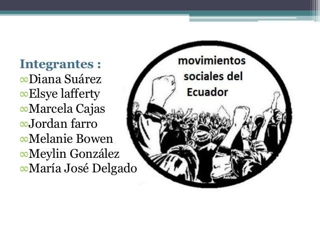 Integrantes : ∞Diana Suárez ∞Elsye lafferty ∞Marcela Cajas ∞Jordan farro ∞Melanie Bowen ∞Meylin González ∞María José Delga...