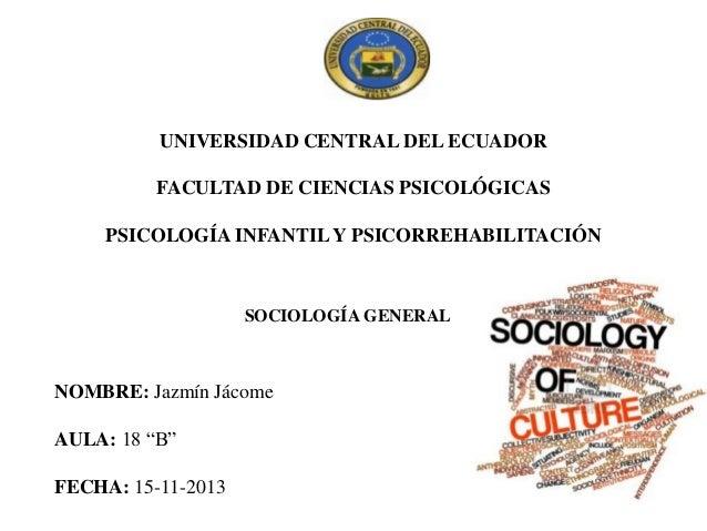 UNIVERSIDAD CENTRAL DEL ECUADOR FACULTAD DE CIENCIAS PSICOLÓGICAS PSICOLOGÍA INFANTIL Y PSICORREHABILITACIÓN  SOCIOLOGÍA G...