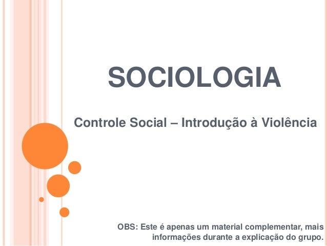 SOCIOLOGIA Controle Social – Introdução à Violência OBS: Este é apenas um material complementar, mais informações durante ...