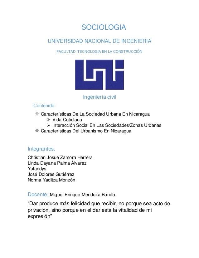 SOCIOLOGIA UNIVERSIDAD NACIONAL DE INGENIERIA FACULTAD TECNOLOGIA EN LA CONSTRUCCIÓN Ingeniería civil Contenido:  Caracte...