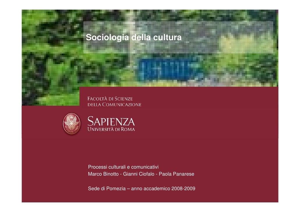 Sociologia della cultura     Processi culturali e comunicativi Marco Binotto - Gianni Ciofalo - Paola Panarese  Sede di Po...