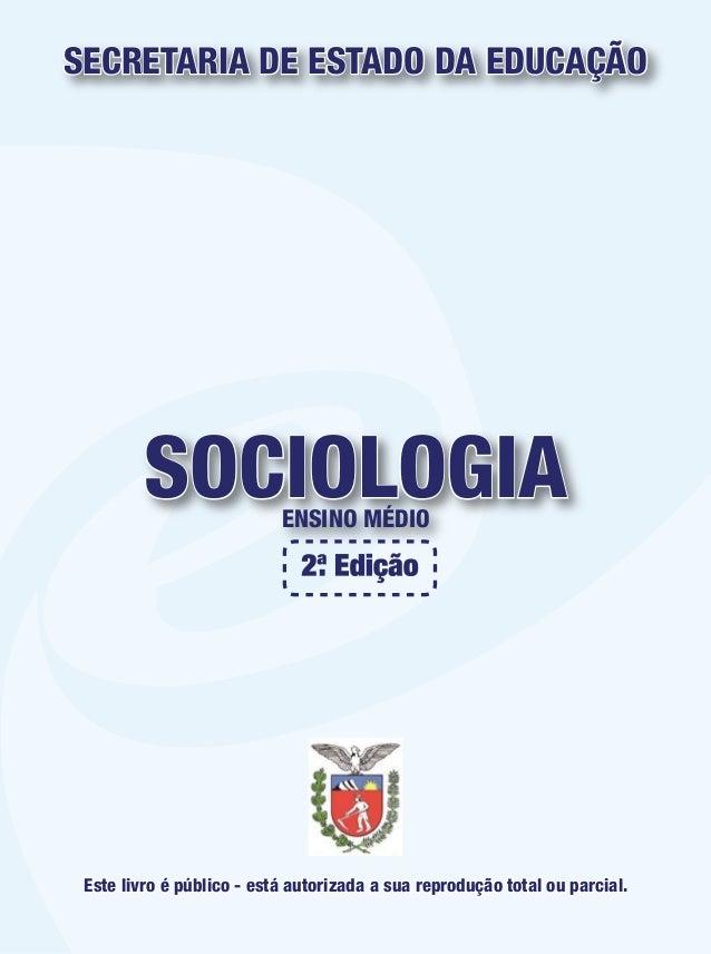 SOCIOLOGIAENSINO MÉDIOSECRETARIA DE ESTADO DA EDUCAÇÃOEste livro é público - está autorizada a sua reprodução total ou par...