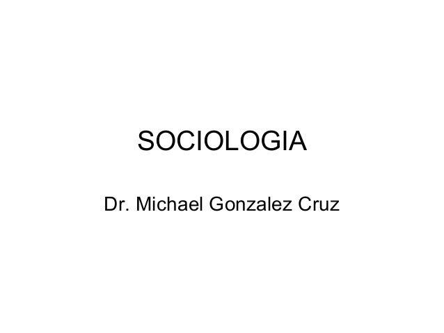 SOCIOLOGIA Dr. Michael Gonzalez Cruz