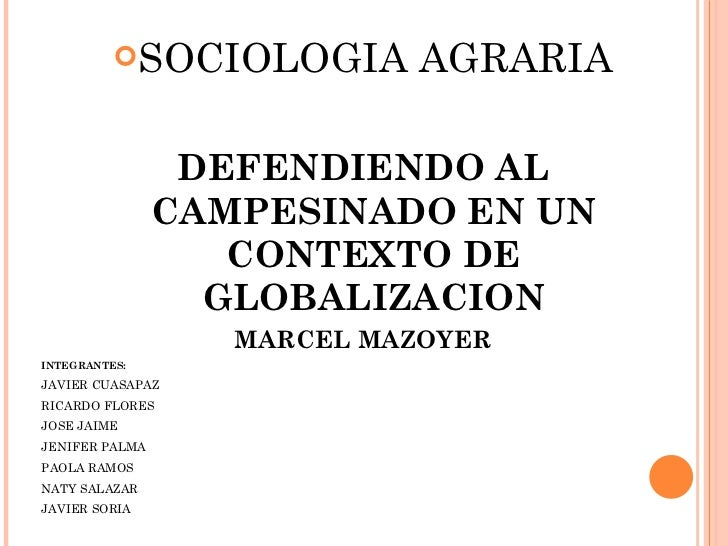 <ul><li>SOCIOLOGIA AGRARIA </li></ul><ul><li>DEFENDIENDO AL  CAMPESINADO EN UN CONTEXTO DE GLOBALIZACION </li></ul><ul><li...