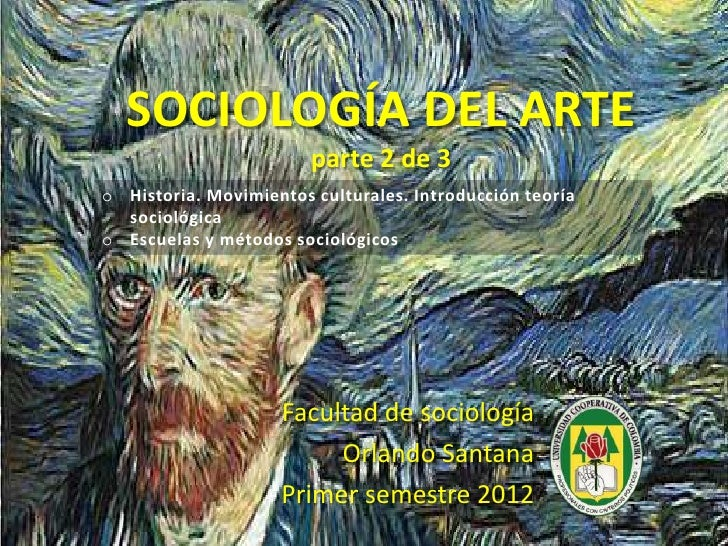 SOCIOLOGÍA DEL ARTE                        parte 2 de 3o Historia. Movimientos culturales. Introducción teoría  sociológic...
