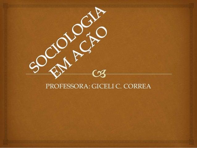 PROFESSORA: GICELI C. CORREA