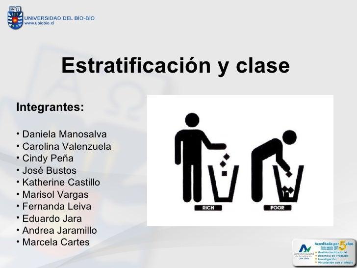 Estratificación y claseIntegrantes:• Daniela Manosalva• Carolina Valenzuela• Cindy Peña• José Bustos• Katherine Castillo• ...