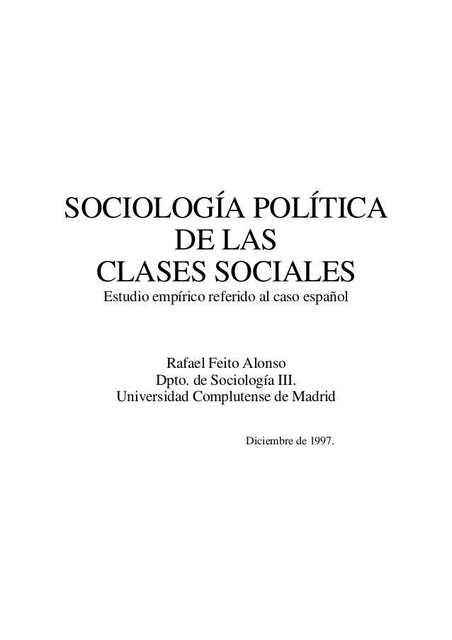 SOCIOLOGÍA POLÍTICA DE LAS CLASES SOCIALES Estudio empírico referido al caso español Rafael Feito Alonso Dpto. de Sociolog...
