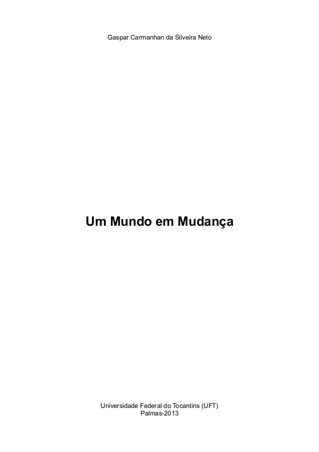 Gaspar Carmanhan da Silveira Neto  ! ! ! ! ! ! ! ! ! ! ! ! ! ! ! ! ! ! ! ! ! ! Um Mundo em Mudança ! ! ! ! ! ! ! ! ! ! ! !...