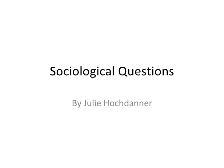 Sociological Questions By Julie Hochdanner
