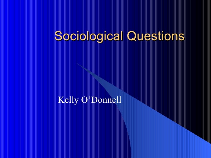 Sociological Questions Kelly O'Donnell
