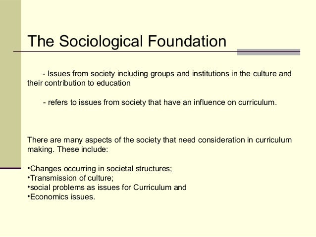 sociological foundations of curriculum Chapter three foundations of curriculum 3b iii) conceptualize the  varied sociological foundations of a curriculum sociological foundation of.