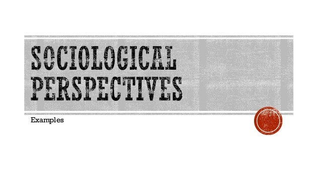 Sociological perspectives examples