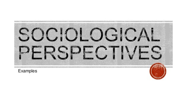 Sociological Perspectives examples chapter 1