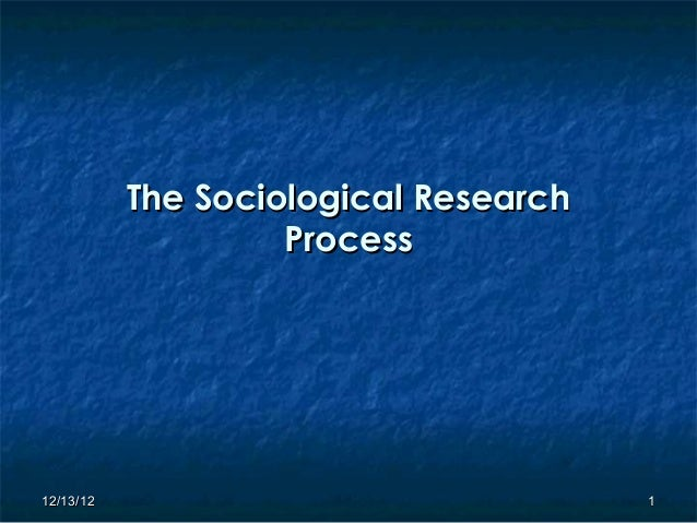The Sociological Research                    Process12/13/12                               1