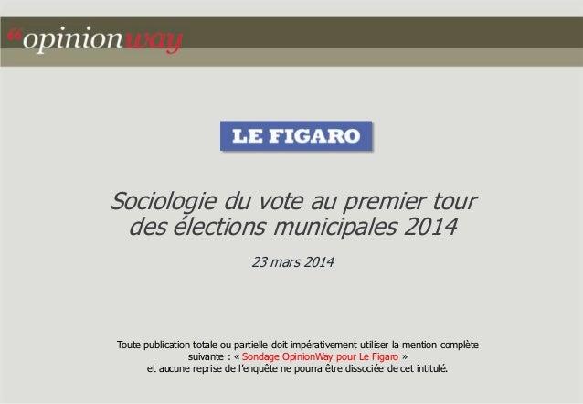 Sociologie du vote au premier tour  des élections municipales 2014  23 mars 2014  Toute publication totale ou partielle do...