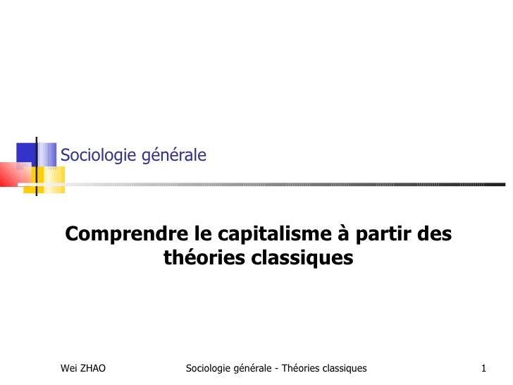 Sociologie générale Comprendre le capitalisme à partir des théories classiques Wei ZHAO Sociologie générale - Théories cla...