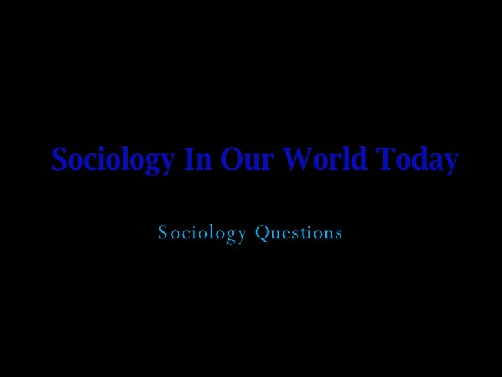 Sociology In Our World Today