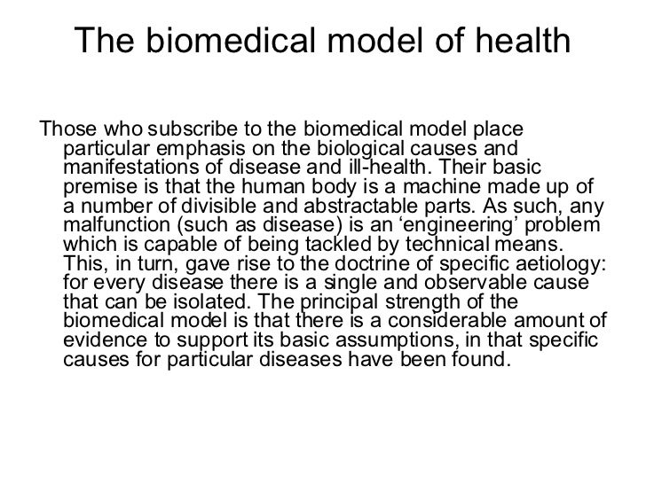 biomedical model of health essay Biopsychosocial vs biomedical model essay in a 500-750-word essay, compare and contrast the biopsychosocial model of health and the biomedical model of health.