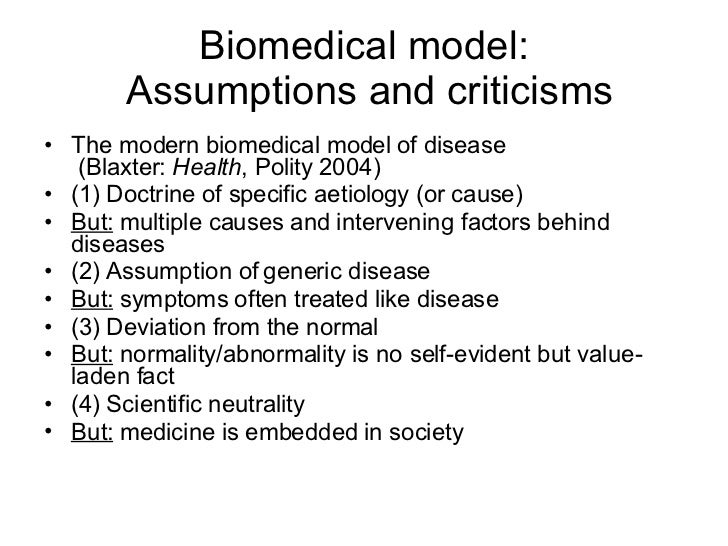 the biomedical model of health What the medical model misses out because it has its roots in the scientific method he claimed to be in perfect health and said that he was in hospital to help his wife's illness (she was in good health.