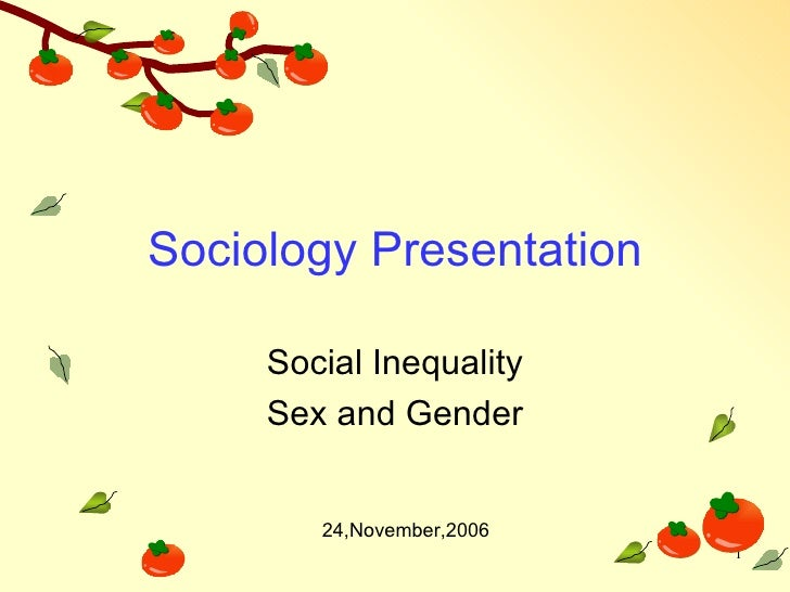 Sociology Presentation Social Inequality Sex and Gender 24,November,2006