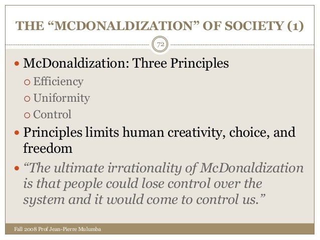 essay about mcdonaldization society View essay on mcdonaldization from so 101 at montgomery college in the weberian theory of rationalization and the mcdonaldization of contemporary society, george ritzer notes that mcdonaldization is.