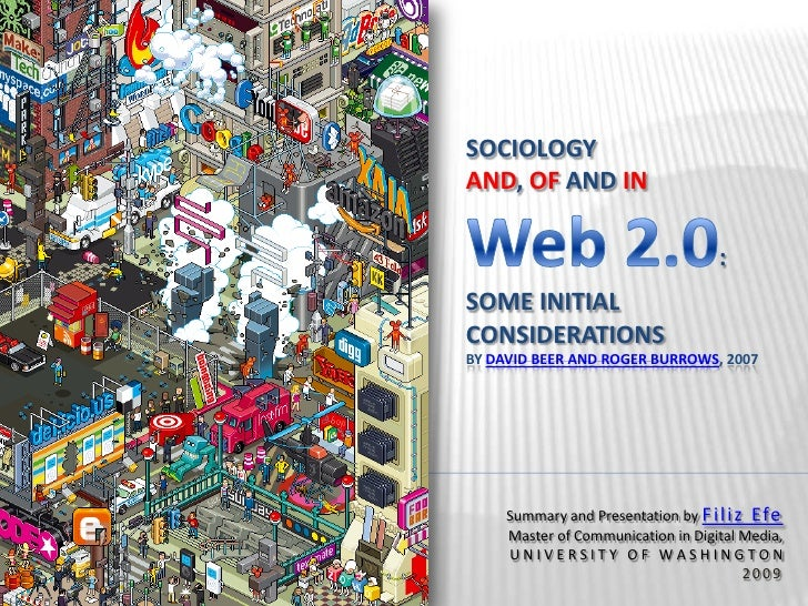 Sociology and, of and inWeb 2.0: Some Initial Considerationsby David Beer and Roger Burrows, 2007<br />Summary and Present...