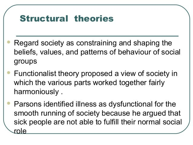 structural functionalist theory on healthcare This article will discuss parsons's structural-functional approach to sickness and the  clinical sociology doctor-patient relationship equilibrium health care.