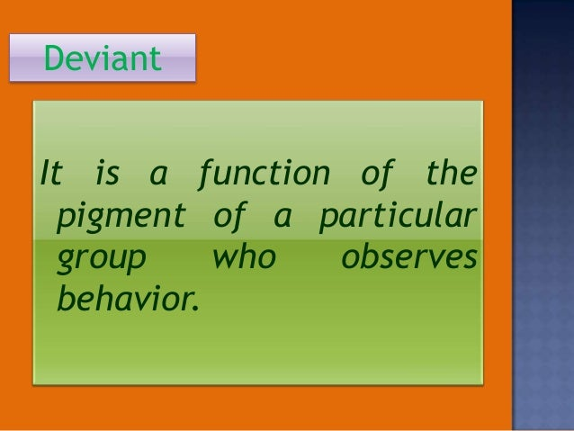 the causes of a deviant behavior Home » more subjects » criminal justice » case studies in social deviance : deviant behavior in societal context case studies in social deviance : deviant behavior in societal context it is probable—that the actual causes of deviance are not traceable to any single variable.