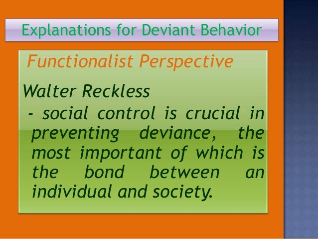 social bond theory and deviant behaviour Occurs when attachment to social bonds is diminished  according to social control theory,  deviant behavior is learned through interaction with others.