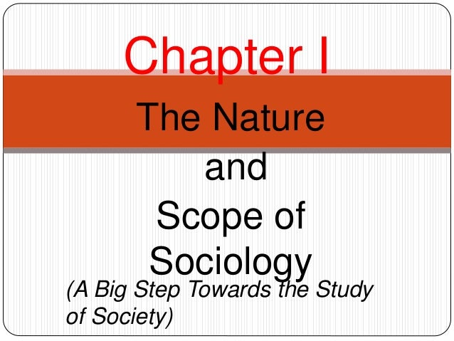 The Nature and Scope of Sociology Chapter I (A Big Step Towards the Study of Society)