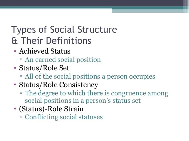sociology what is achieved status Status is a term that is used often in sociology broadly speaking, there are two kinds of status, achieved status and ascribed status each can refer to one's position, or role, within a social system—child, parent, pupil, playmate, etc—or to one's economic or social position within that.