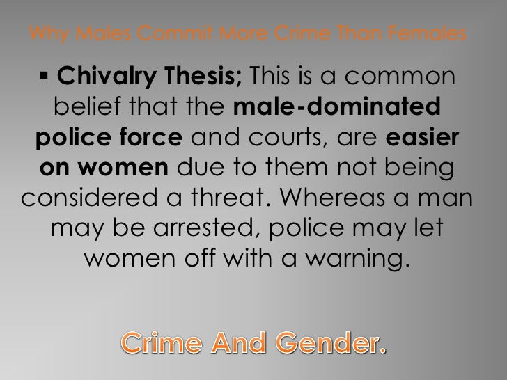 chivalry thesis statistics Women and crime – unit 4 the chivalry thesis despite the fact that the number of male and female offenders in the official statistics are more.