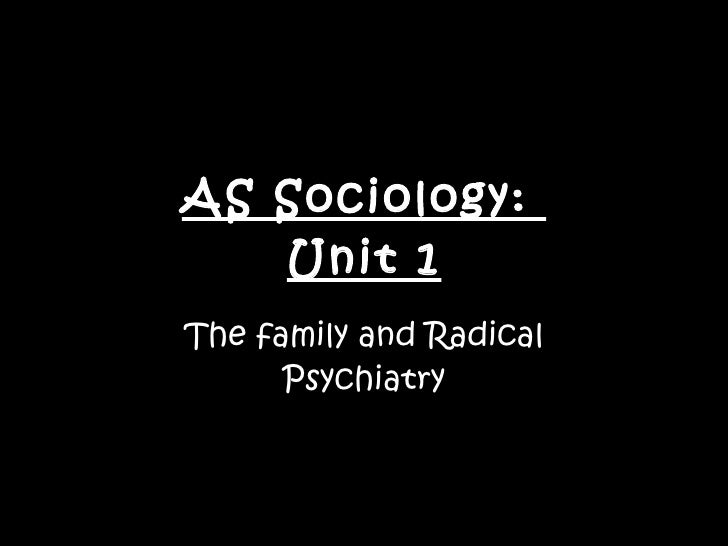 AS Sociology:  Unit 1 The family and Radical Psychiatry