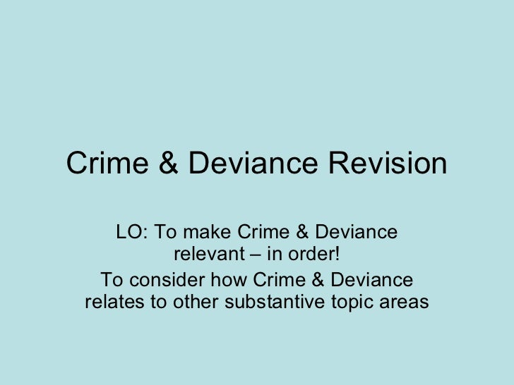 Crime & Deviance Revision LO: To make Crime & Deviance relevant – in order! To consider how Crime & Deviance relates to ot...