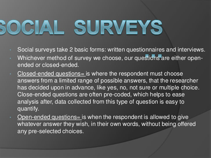 •   Social surveys take 2 basic forms: written questionnaires and interviews.•   Whichever method of survey we choose, our...