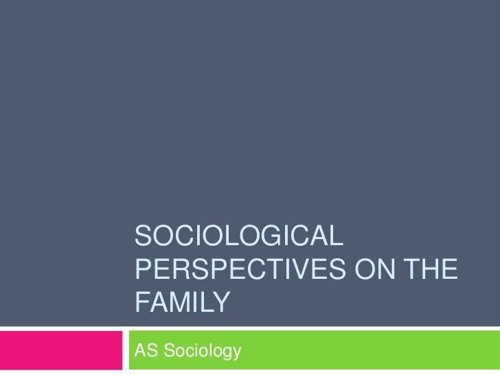 SOCIOLOGICALPERSPECTIVES ON THEFAMILYAS Sociology