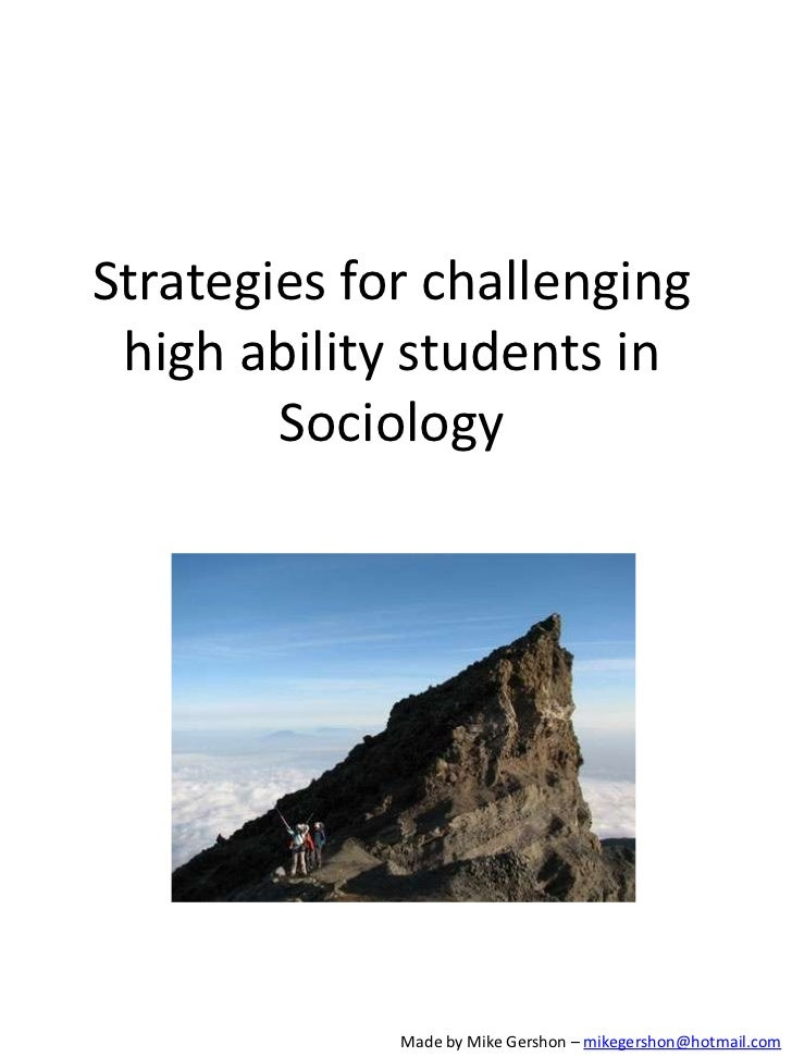 Strategies for challenging high ability students in        Sociology             Made by Mike Gershon – mikegershon@hotmai...
