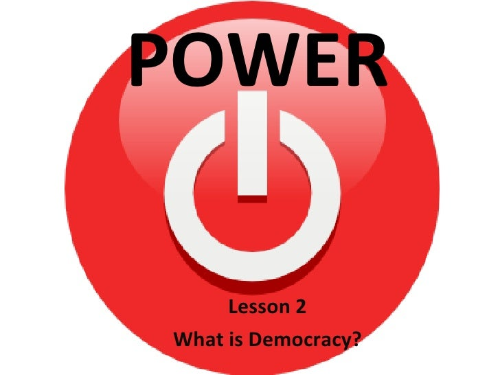 Lesson 2 What is Democracy? POWER