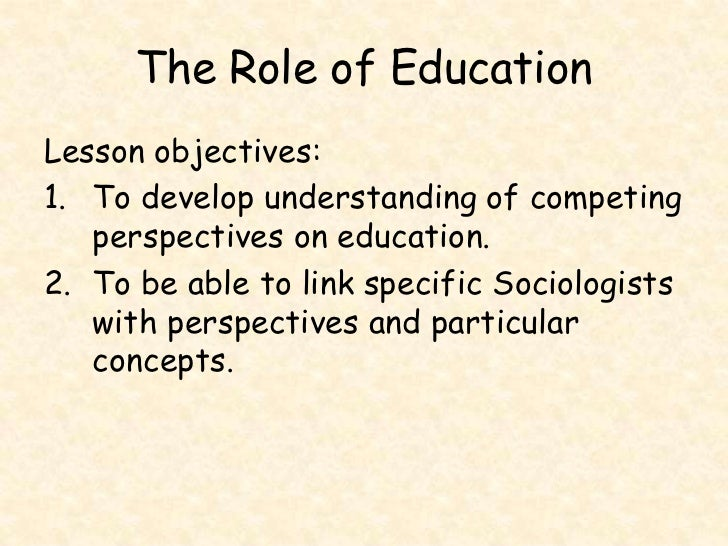 The Role of Education<br />Lesson objectives:<br />To develop understanding of competing perspectives on education.<br />T...