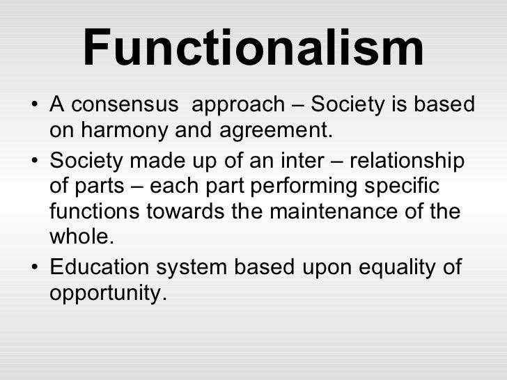 Functionalism <ul><li>A consensus  approach – Society is based on harmony and agreement. </li></ul><ul><li>Society made up...