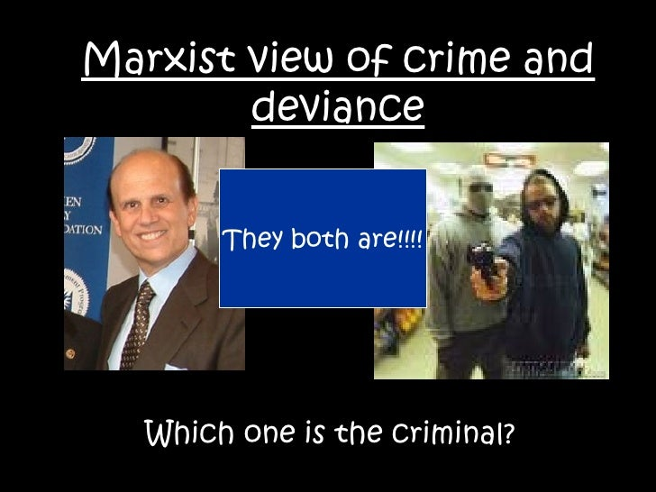 Marxist view of crime and deviance Which one is the criminal? They both are!!!!