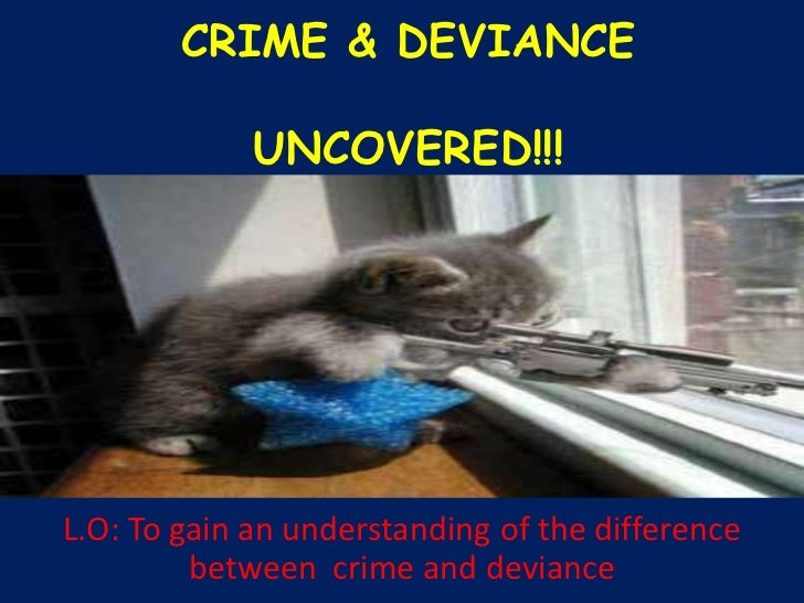 CRIME & DEVIANCEUNCOVERED!!!<br />L.O: To gain an understanding of the difference between  crime and deviance<br />